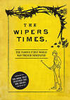 The Wipers Times: The Famous First World War Trench Newspaper by Bloomsbury Publishing PLC (Hardback, 2013)