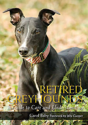 1 of 1 - Carol Baby, Retired Greyhounds: A Guide to Care and Understanding, Very Good Boo