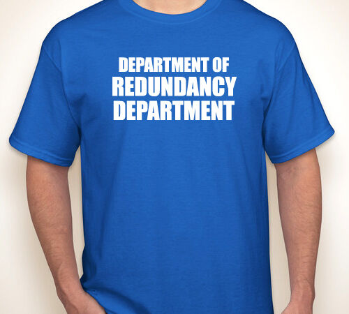 DEPARTMENT OF REDUNDANCY DEPARTMENT office humor funny blue T-shirt S-5XL