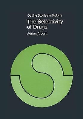 The Selectivity of Drugs (Outline Studies in Biology), Albert, Adrien, Used; Goo