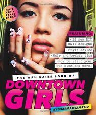 The WAH Nails Book of Downtown Girls: Nail Art + S