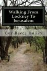 Walking from Lockney to Jerusalem: My Life in the Worldwide Church of God by MR Coy Reece Holley (Paperback / softback, 2014)