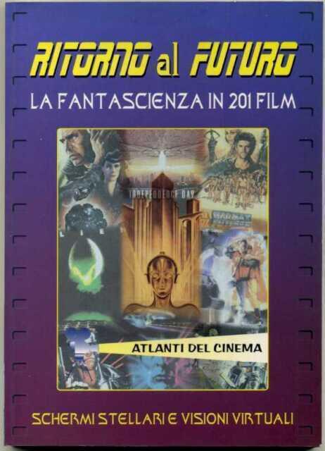 RITORNO AL FUTURO. La fantascienza in 201 film. Atlanti del cinema ed. Demetra