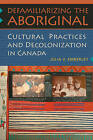 Defamiliarizing the Aboriginal: Cultural Practices and Decolonization in Canada by Julia V. Emberley (Paperback, 2009)