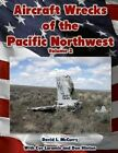 Aircraft Wrecks of the Pacific Northwest Volume 2 by David L McCurry (Paperback / softback, 2014)
