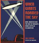 When Giants Roamed the Sky: Karl Arnstein and the Rise of Airships from Zeppelin to Goodyear by Dale Topping (Paperback, 2000)