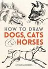 How to Draw Dogs, Cats, and Horses by Arthur Zaidenberg (Paperback, 2014)