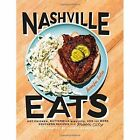 Nashville Eats: Hot Chicken, Buttermilk Biscuits, and 100 More Southern Recipes from Music City by Jennifer Justus (Hardback, 2015)
