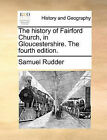 The History of Fairford Church, in Gloucestershire. the Fourth Edition. by Samuel Rudder (Paperback / softback, 2010)