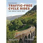 Sustrans' Traffic-Free Cycle Rides: 150 Great Days Out by Wendy Johnson (Paperback, 2015)