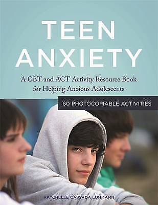 1 of 1 - Teen Anxiety: A CBT and ACT Activity Resource Book for Helping Anxious Adolescen