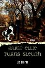 Aunt Ellie Turns Sleuth by Liz Clarke 9780595476329 Paperback 2007