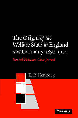 The Origin of the Welfare State in England and Germany, 1850-1914: Social Polici
