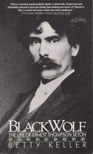 Black Wolf: The Life of Ernest Thompson Seton