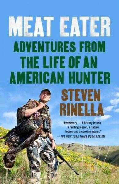 Meat Eater : Adventures from the Life of an American Hunter, Paperback by Rin...