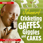 Johnners' Cricketing, Gaffes, Giggles and Cakes by Barry Johnston (CD-Audio, 2008)