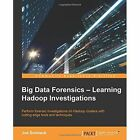 Big Data Forensics - Learning Hadoop Investigations by Joe Sremack