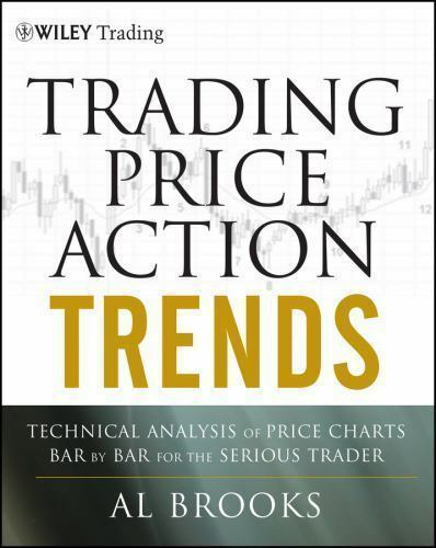 Wiley Trading Ser Trading Price Action Trends Technical Analysis Of Price Charts Bar By Bar For The Serious Trader By Al Brooks 2011 Hardcover For Sale Online Ebay
