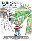 La Esencia de La Salud y La Fe: Un Sencillo Espejo by Manuel Francisco Lopez Melgar (Paperback / softback, 2013)