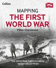 Mapping the First World War: The Great War Through Maps from 1914-1918 by The Imperial War Museum, Peter Chasseaud (Hardback, 2013)