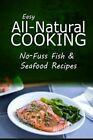 Easy Natural Cooking - No-Fuss Fish & Seafood Recipes  : Easy Healthy Recipes Made with Natural Ingredients by Easy Natural Cooking (Paperback / softback, 2014)