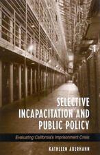 Selective Incapacitation And Public Policy California's Imprisonment Auerhahn