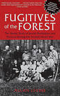 Fugitives of the Forest: The Heroic Story of Jewish Resistance and Survival During the Second World War by Allan Levine (Paperback, 2010)