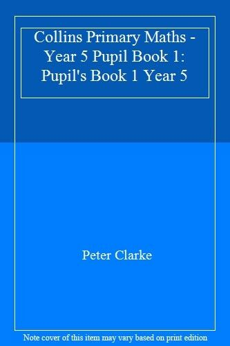 Collins Primary Maths - Year 5 Pupil Book 1: Pupil's Book 1 Year 5 By Peter Cla