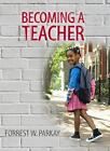Becoming a Teacher by Forrest W. Parkay (2012, Paperback, Revised)