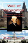 Wall of Separation: Jefferson's Intention or Judicial Fabrication? by James F Gauss (Paperback / softback, 2010)