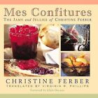 Mes Confitures: The Jams and Jellies of Christine Ferber by Christine Ferber (Paperback, 2002)