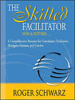 The Skilled Facilitator: A Comprehensive Resource for Consultants, Facilitators, Managers, Trainers and Coaches by Roger M. Schwarz (Hardback, 2002)