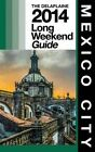 Mexico City - The Delaplaine 2014 Long Weekend Guide by Andrew Delaplaine (Paperback / softback, 2014)