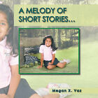 A Melody of Short Stories... by Megan X. Vaz (Paperback, 2011)