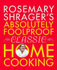 Rosemary Shrager's Absolutely Foolproof Classic Home Cooking by Rosemary Shrager (Hardback, 2011)