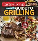 Taste of Home Ultimate Guide to Grilling: 466 Flame-Broiled Favorites by Editors at Taste of Home (Paperback / softback, 2016)