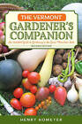 The Vermont Gardener's Companion: An Insider's Guide to Gardening in the Green Mountain State by Henry Homeyer (Paperback, 2016)