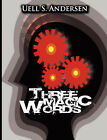 Three Magic Words: The Key to Power, Peace and Plenty by Uell Stanley Anderson, U S Anderson (Hardback, 2008)