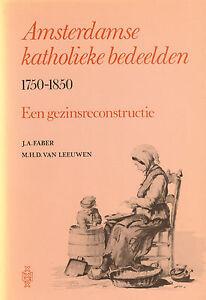 AMSTERDAMSE-KATHOLIEKE-BEDEELDEN-1750-1850-EEN-GEZINSRECONSTRUCTIE-J-A-Faber