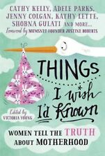 Things I Wish I'd Known: Women tell the truth about motherhood, 1848318367, New