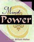 Mind Power (1912) by William Walker Atkinson (Paperback / softback, 2006)