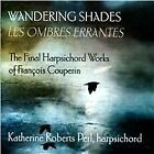 Wandering Shades: The Final Harpsichord Works of François Couperin (2015)