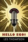 Hello EGO!: A Personal Journey Through the World of Broadcasting by Les Thompson (Hardback, 2009)