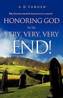 Honoring God to the Very, Very, Very End! by A D Vangen (Paperback / softback, 2011)