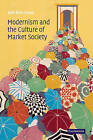Modernism and the Culture of Market Society by John Xiros Cooper (Paperback, 2009)