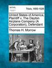 United States of America, Plaintiff V. the Dayton Airplane Company (a Corporation), Defendant by Thomas H Morrow (Paperback / softback, 2012)