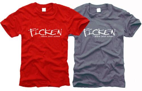 - Herren-T-Shirt S bis XXL Gr Ficken wäre jetzt schön..