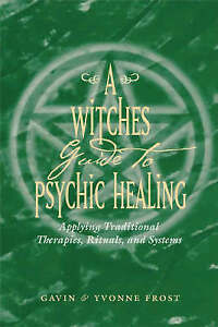 Witch-039-S-Guide-to-Psychic-Healing-Applying-Traditional-Therapies-Rituals