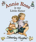 Annie Rose is My Little Sister by Shirley Hughes (Paperback, 2003)