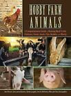 Hobby Farm Animals : A Comprehensive Guide to Raising Chickens, Ducks, Rabbits, Goats, Pigs, Sheep, and Cattle by Cherie Langlois, Ann Larkin Hansen, Sue Weaver, Chris McLaughlin and Arie Mcfarlen (2015, Paperback)